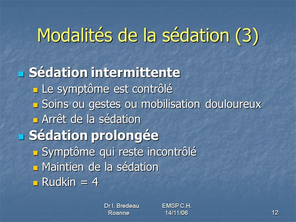 Dr I. Bredeau EMSP C.H. Roanne 14/11/0612 Modalités de la sédation (3) Sédation intermittente Sédation intermittente Le symptôme est contrôlé Le sympt