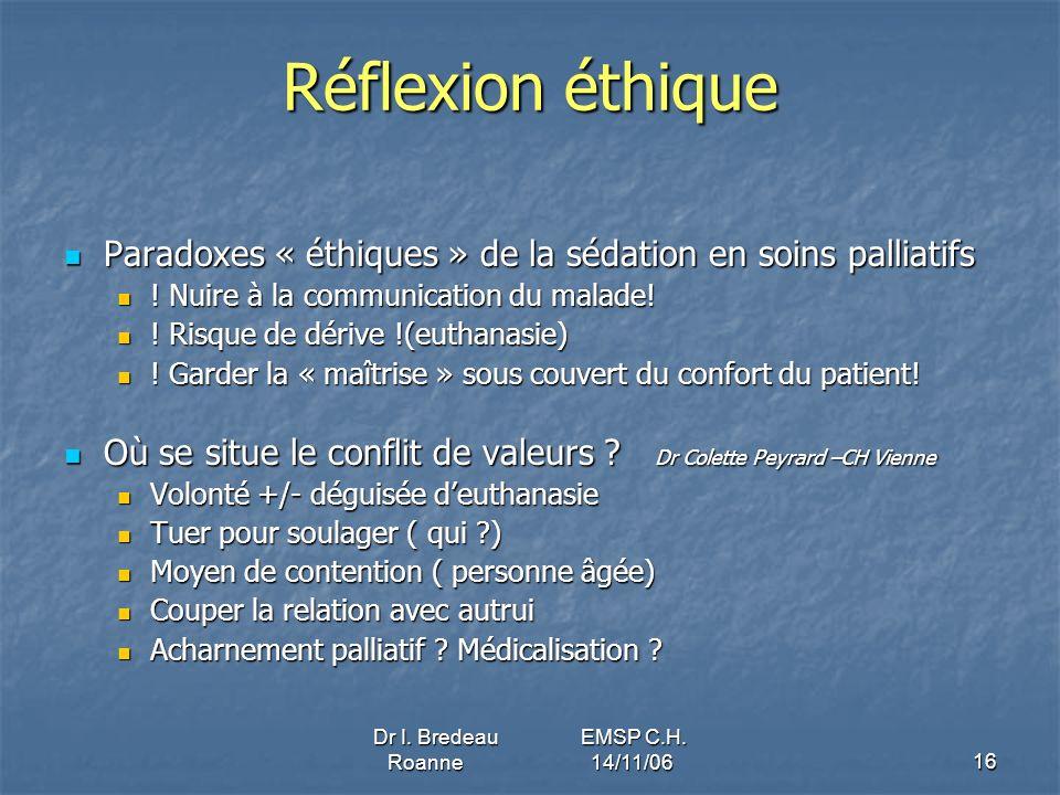 Dr I. Bredeau EMSP C.H. Roanne 14/11/0616 Réflexion éthique Paradoxes « éthiques » de la sédation en soins palliatifs Paradoxes « éthiques » de la séd