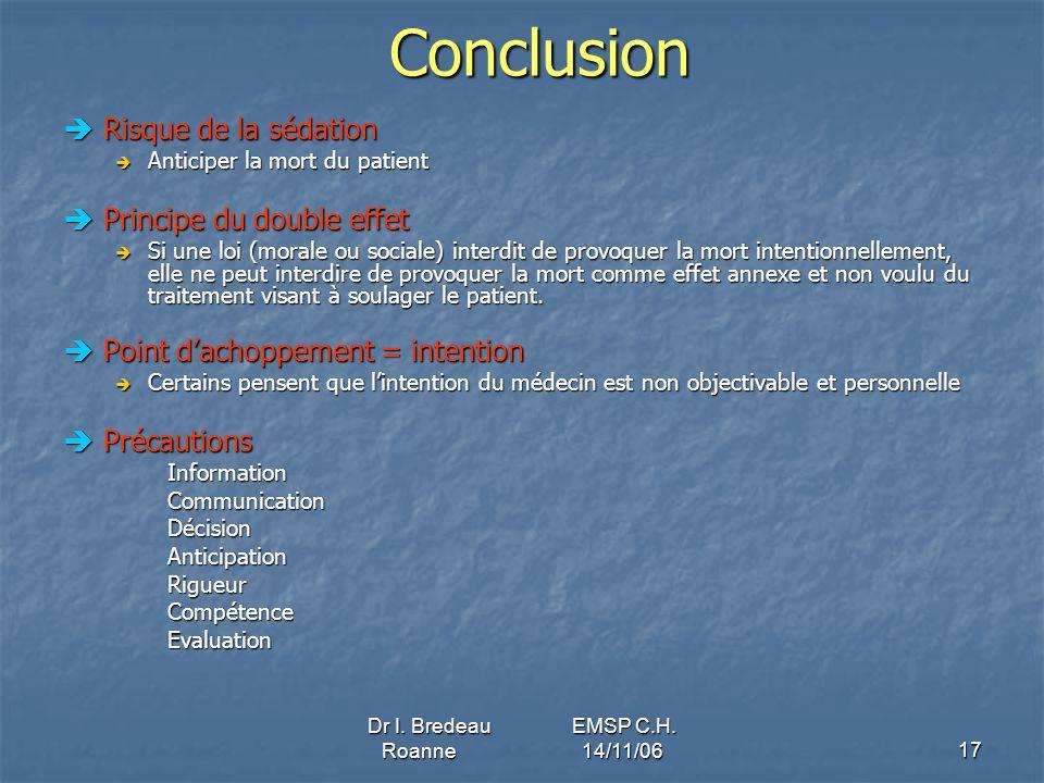 Dr I. Bredeau EMSP C.H. Roanne 14/11/0617Conclusion Risque de la sédation Risque de la sédation Anticiper la mort du patient Anticiper la mort du pati