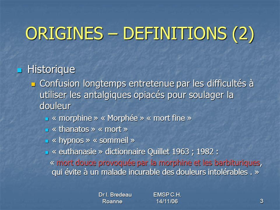 Dr I. Bredeau EMSP C.H. Roanne 14/11/063 ORIGINES – DEFINITIONS (2) Historique Historique Confusion longtemps entretenue par les difficultés à utilise
