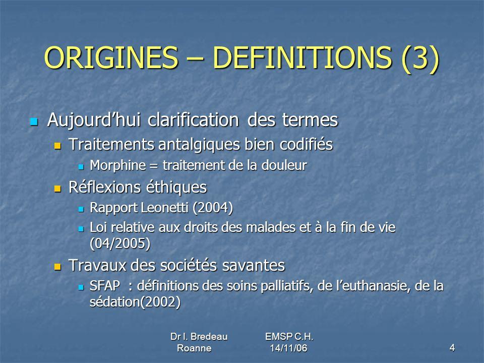 Dr I. Bredeau EMSP C.H. Roanne 14/11/064 ORIGINES – DEFINITIONS (3) Aujourdhui clarification des termes Aujourdhui clarification des termes Traitement