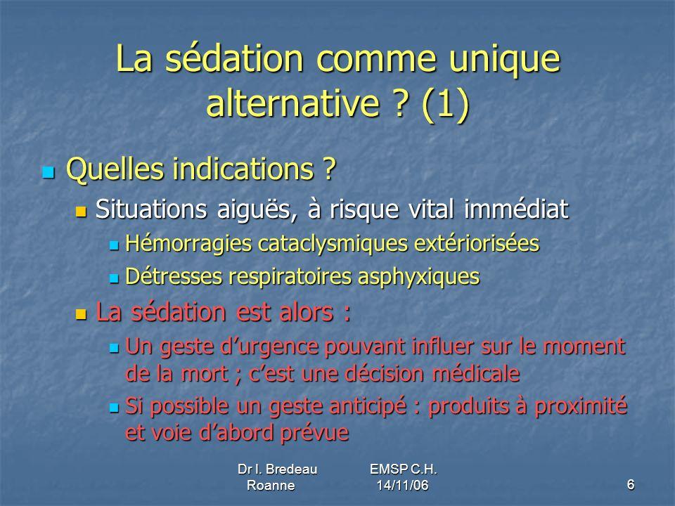 Dr I.Bredeau EMSP C.H. Roanne 14/11/067 La sédation comme unique alternative .