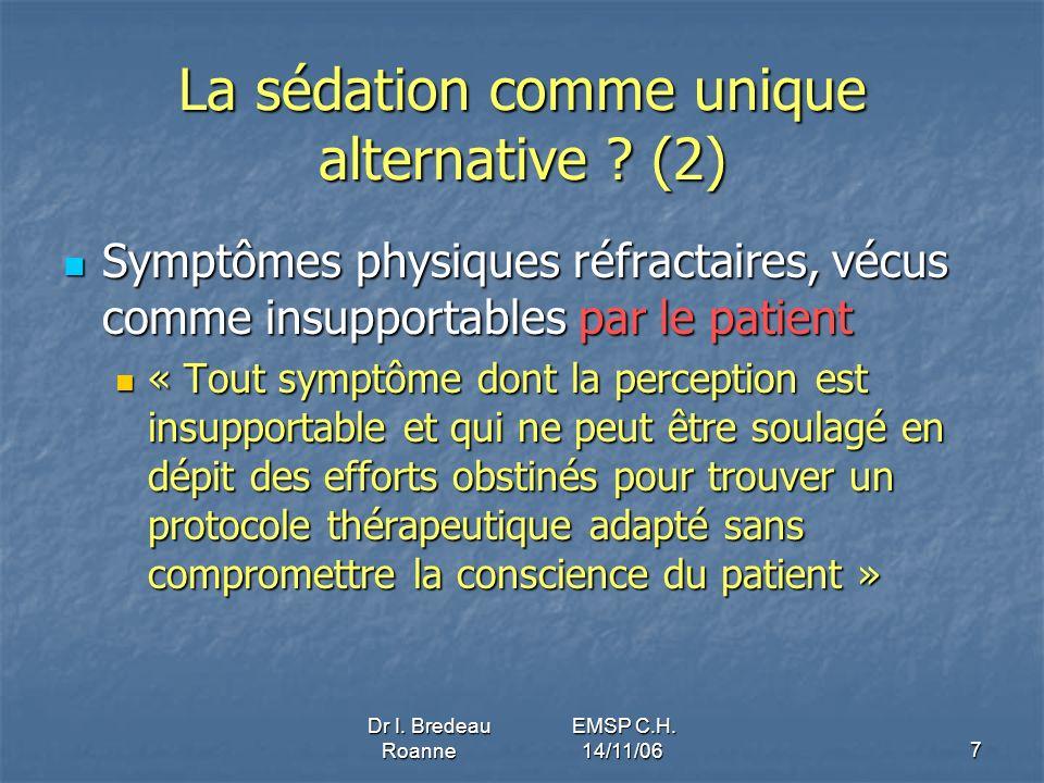 Dr I. Bredeau EMSP C.H. Roanne 14/11/067 La sédation comme unique alternative ? (2) Symptômes physiques réfractaires, vécus comme insupportables par l