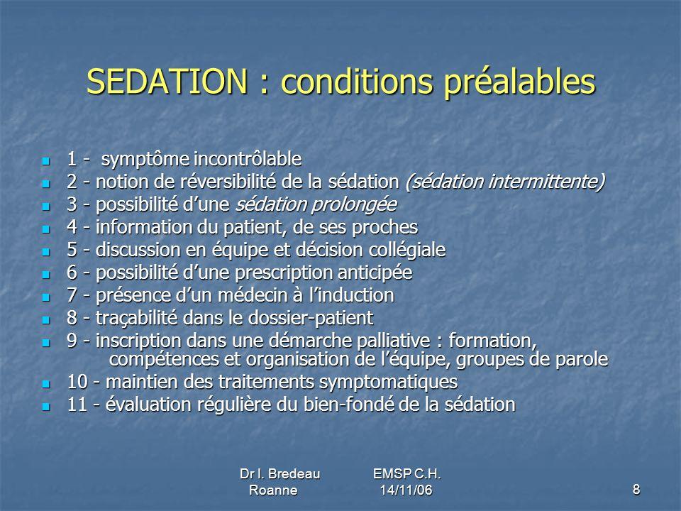 Dr I. Bredeau EMSP C.H. Roanne 14/11/068 SEDATION : conditions préalables 1 - symptôme incontrôlable 1 - symptôme incontrôlable 2 - notion de réversib