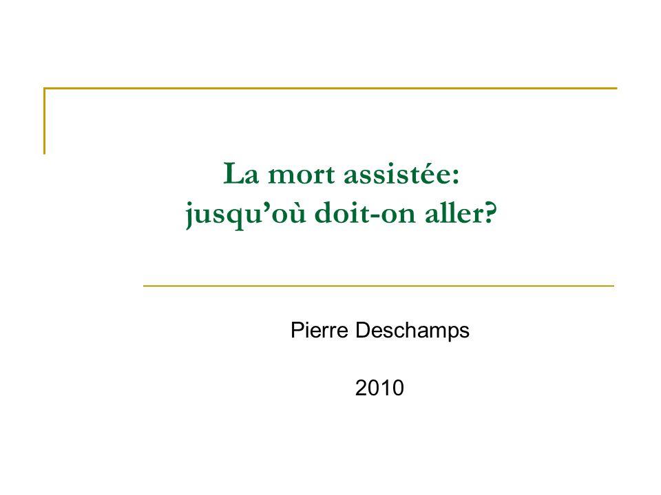 La mort assistée: jusquoù doit-on aller? Pierre Deschamps 2010