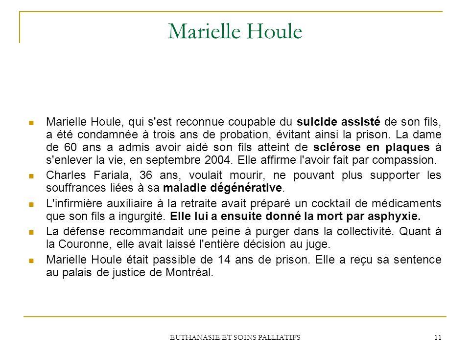 EUTHANASIE ET SOINS PALLIATIFS 11 Marielle Houle Marielle Houle, qui s'est reconnue coupable du suicide assisté de son fils, a été condamnée à trois a