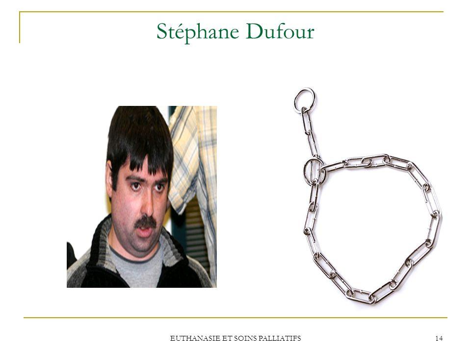 EUTHANASIE ET SOINS PALLIATIFS 14 Stéphane Dufour