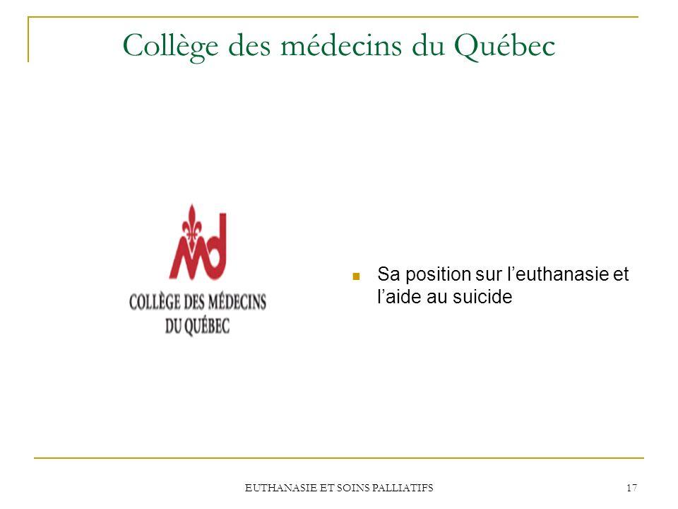 EUTHANASIE ET SOINS PALLIATIFS 17 Collège des médecins du Québec Sa position sur leuthanasie et laide au suicide