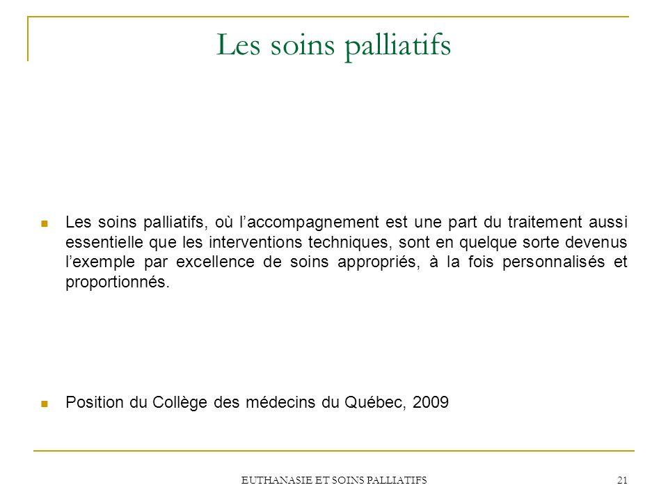EUTHANASIE ET SOINS PALLIATIFS 21 Les soins palliatifs Les soins palliatifs, où laccompagnement est une part du traitement aussi essentielle que les i