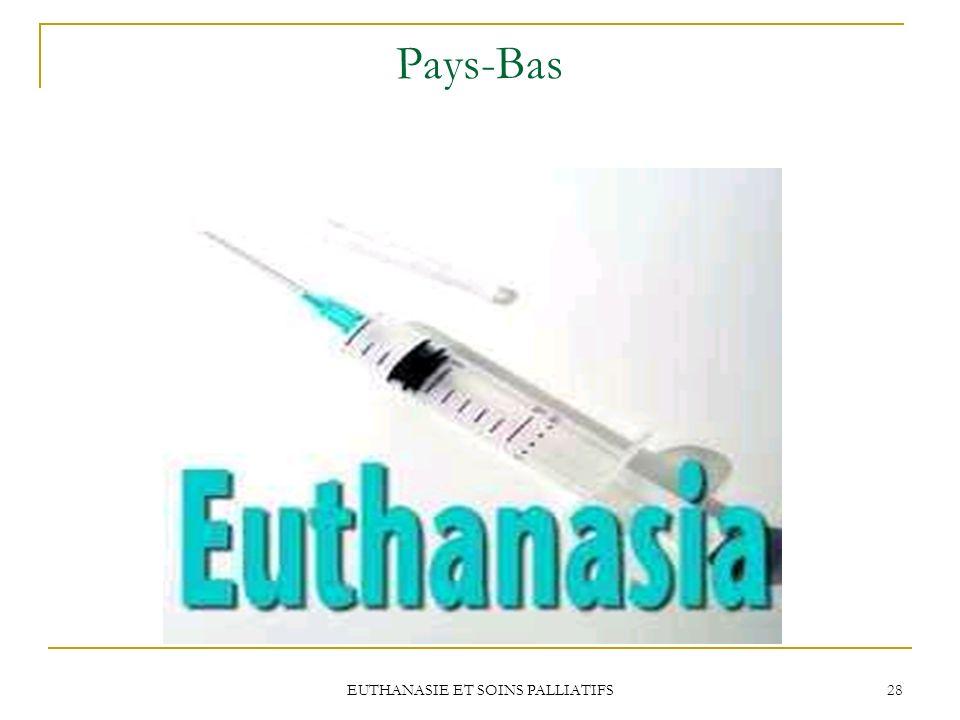 EUTHANASIE ET SOINS PALLIATIFS 28 Pays-Bas
