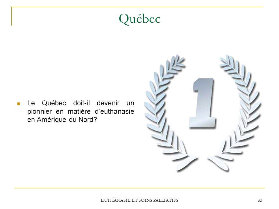 EUTHANASIE ET SOINS PALLIATIFS 33 Québec Le Québec doit-il devenir un pionnier en matière deuthanasie en Amérique du Nord?
