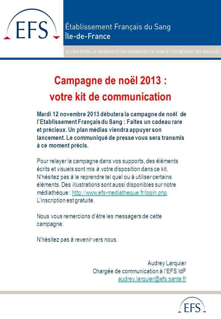 Campagne de noël 2013 : votre kit de communication Mardi 12 novembre 2013 débutera la campagne de noël de lEtablissement Français du Sang : Faites un