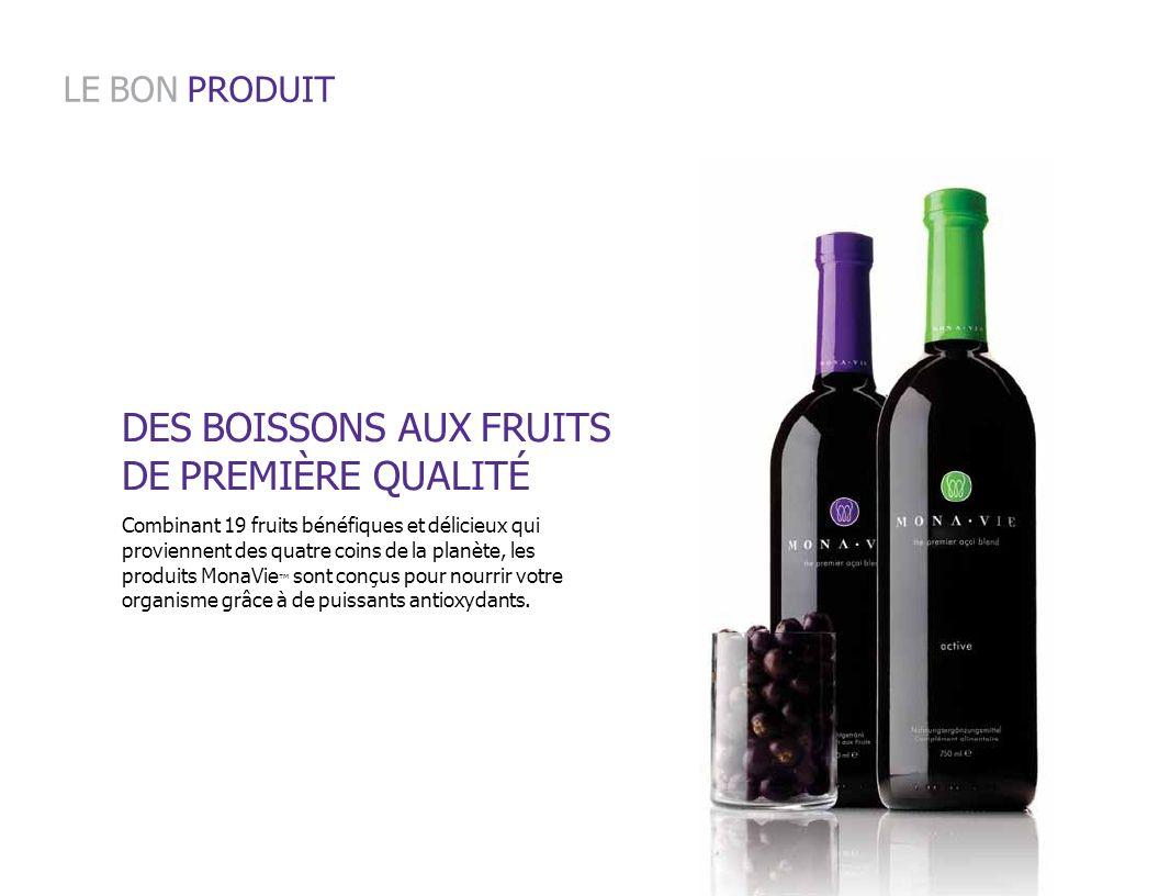 LE BON PRODUIT Combinant 19 fruits bénéfiques et délicieux qui proviennent des quatre coins de la planète, les produits MonaVie sont conçus pour nourr