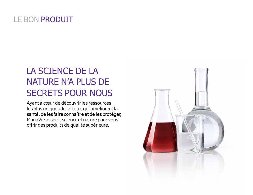 LA SCIENCE DE LA NATURE NA PLUS DE SECRETS POUR NOUS Ayant à cœur de découvrir les ressources les plus uniques de la Terre qui améliorent la santé, de