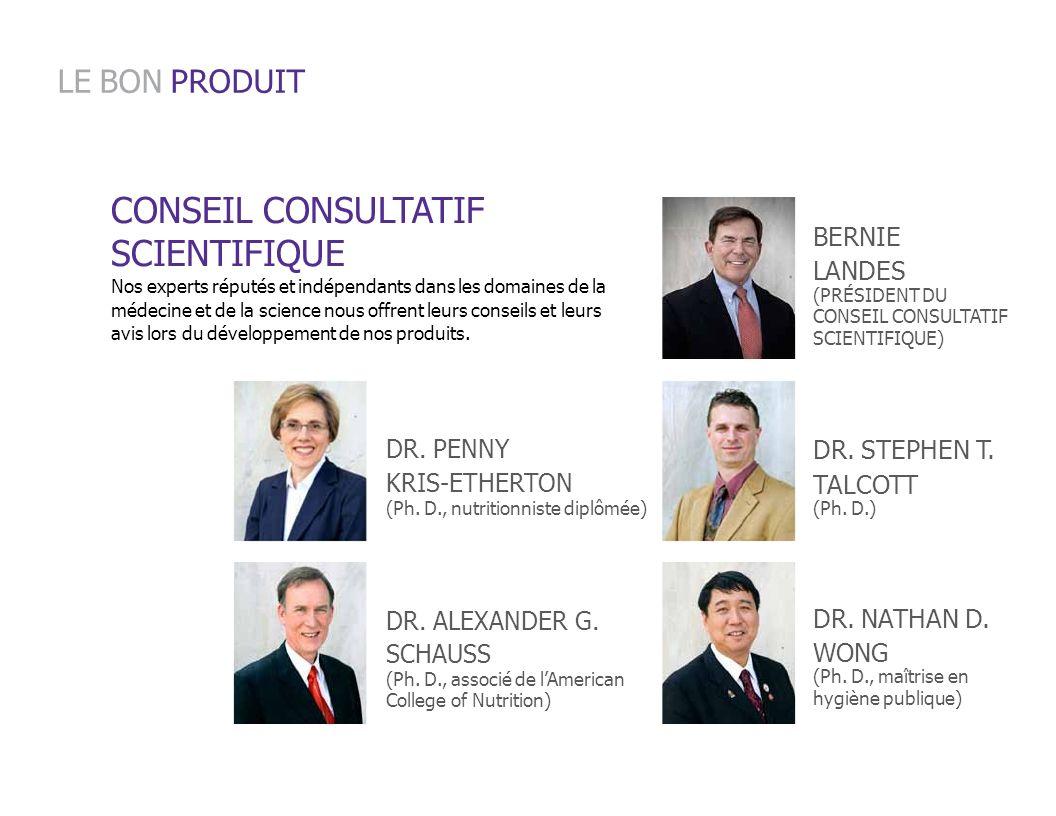 BERNIE LANDES (PRÉSIDENT DU CONSEIL CONSULTATIF SCIENTIFIQUE) DR. STEPHEN T. TALCOTT (Ph. D.) DR. NATHAN D. WONG (Ph. D., maîtrise en hygiène publique