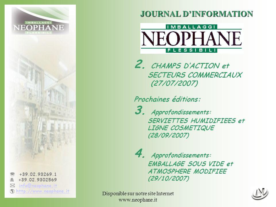 Journal d information n°2 - page12/12 +39.02.93269.1 +39.02.9302569 info@neophane.it http://www.neophane.it JOURNAL DINFORMATION Prochaine édition: 28/09/20073 Serviettes humidifiées et ligne cosmétique