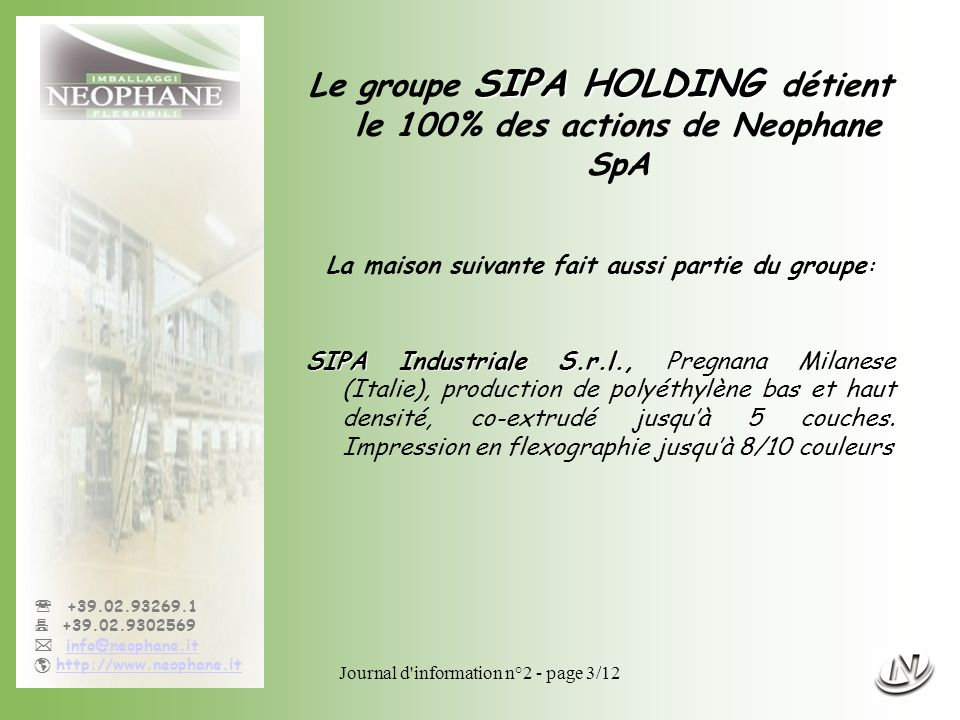 Journal d'information n°2 - page 3/12 +39.02.93269.1 +39.02.9302569 info@neophane.it http://www.neophane.it SIPA HOLDING Le groupe SIPA HOLDING détien