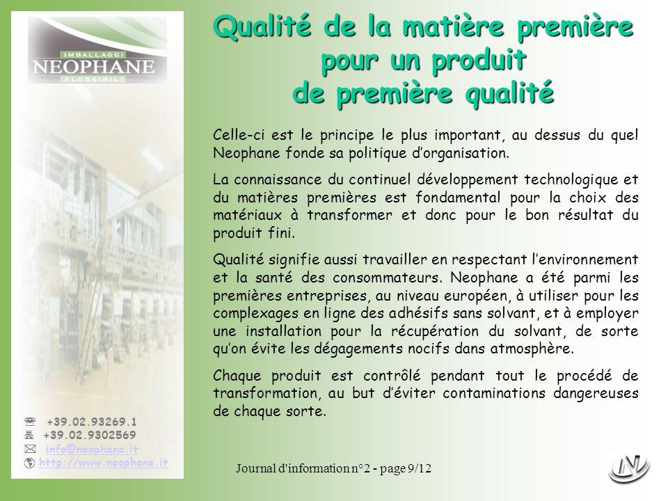 Journal d'information n°2 - page 9/12 +39.02.93269.1 +39.02.9302569 info@neophane.it http://www.neophane.it Qualité de la matière première pour un pro