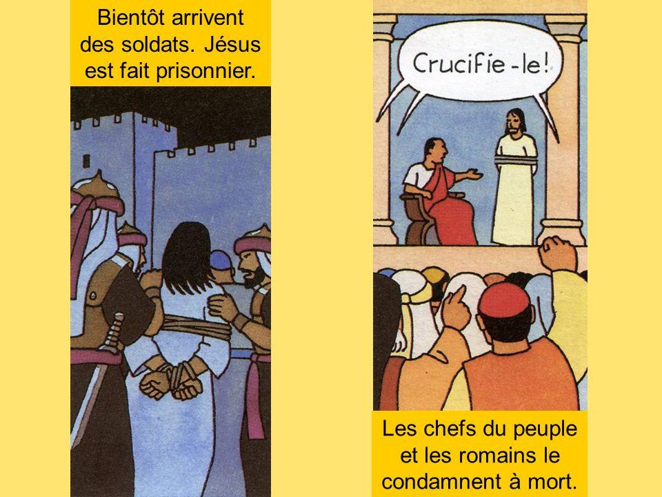 Bientôt arrivent des soldats. Jésus est fait prisonnier. Les chefs du peuple et les romains le condamnent à mort.