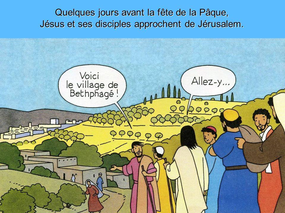 Quelques jours avant la fête de la Pâque, Jésus et ses disciples approchent de Jérusalem. Quelques jours avant la fête de la Pâque, Jésus et ses disci