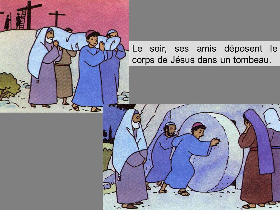 Le soir, ses amis déposent le corps de Jésus dans un tombeau.