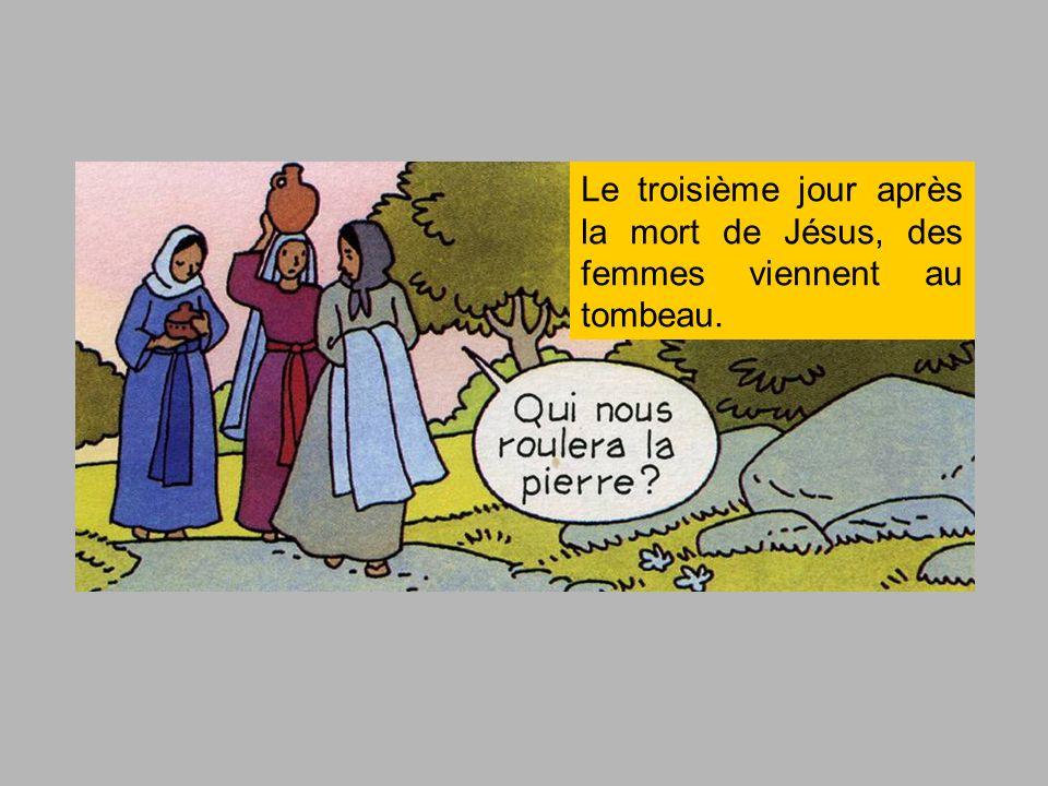 Le troisième jour après la mort de Jésus, des femmes viennent au tombeau.