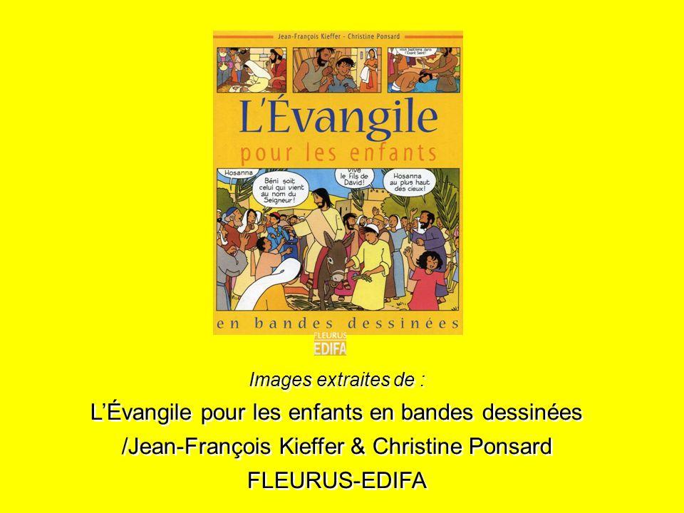 Images extraites de : LÉvangile pour les enfants en bandes dessinées /Jean-François Kieffer & Christine Ponsard FLEURUS-EDIFA Images extraites de : LÉ
