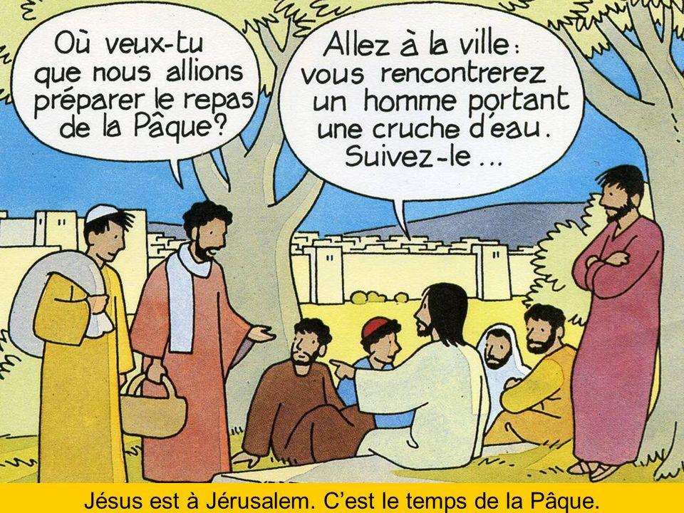Jésus est à Jérusalem. Cest le temps de la Pâque.