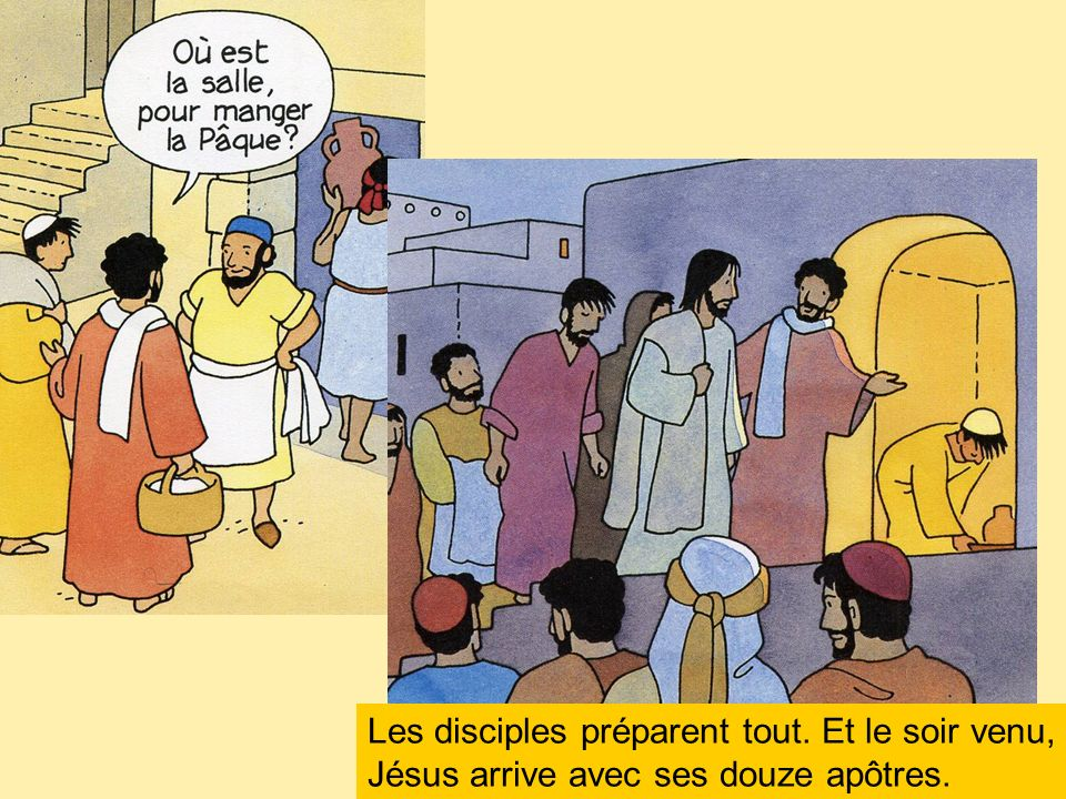 Les disciples préparent tout. Et le soir venu, Jésus arrive avec ses douze apôtres.