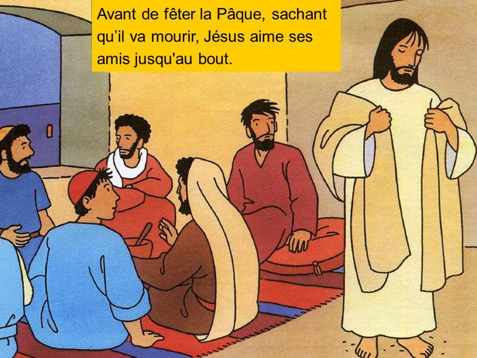 Avant de fêter la Pâque, sachant quil va mourir, Jésus aime ses amis jusqu'au bout.