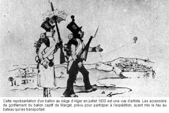 Cette représentation dun ballon au siège dAlger en juillet 1830 est une vue dartiste. Les accessoire de gonflement du ballon captif de Margat, prévu p