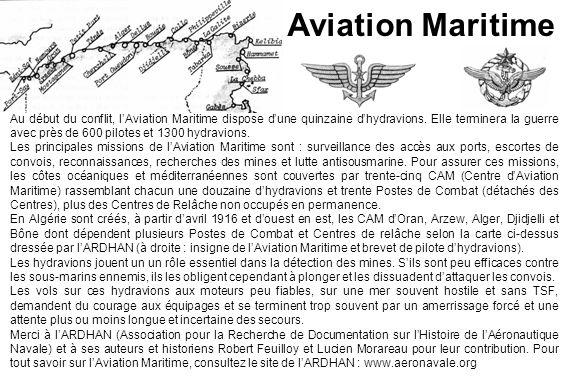 Aviation Maritime Au début du conflit, lAviation Maritime dispose dune quinzaine dhydravions. Elle terminera la guerre avec près de 600 pilotes et 130