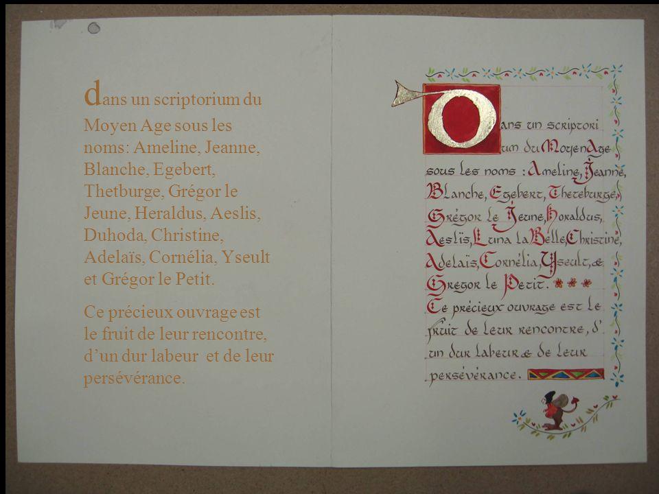 d ans un scriptorium du Moyen Age sous les noms: Ameline, Jeanne, Blanche, Egebert, Thetburge, Grégor le Jeune, Heraldus, Aeslis, Duhoda, Christine, Adelaïs, Cornélia, Yseult et Grégor le Petit.