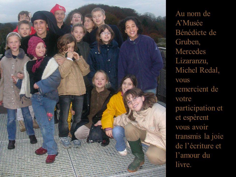 Au nom de AMusée Bénédicte de Gruben, Mercedes Lizaranzu, Michel Redal, vous remercient de votre participation et et espèrent vous avoir transmis la joie de lécriture et lamour du livre.