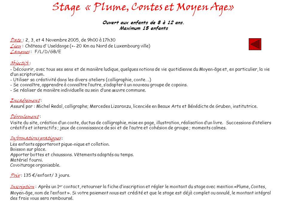 Stage « Plume, Contes et Moyen Age» Ouvert aux enfants de 8 à 12 ans. Maximum 15 enfants Date : 2, 3, et 4 Novembre 2005, de 9h00 à 17h30 Lieu : Châte
