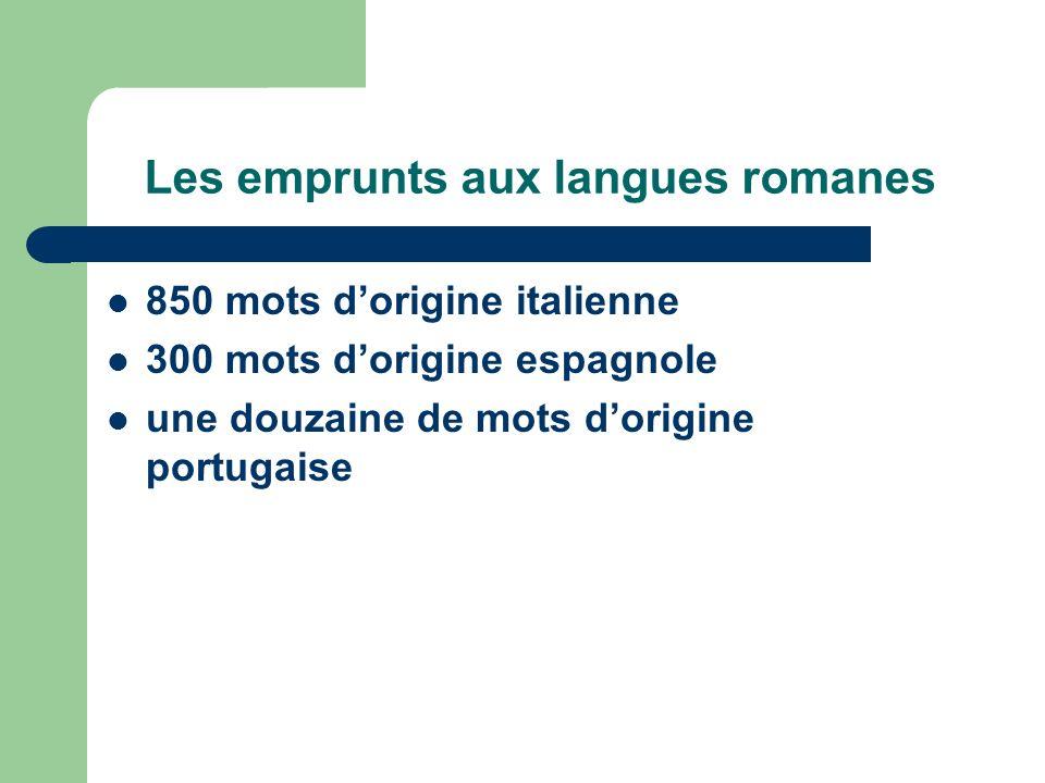 Les emprunts aux langues romanes 850 mots dorigine italienne 300 mots dorigine espagnole une douzaine de mots dorigine portugaise