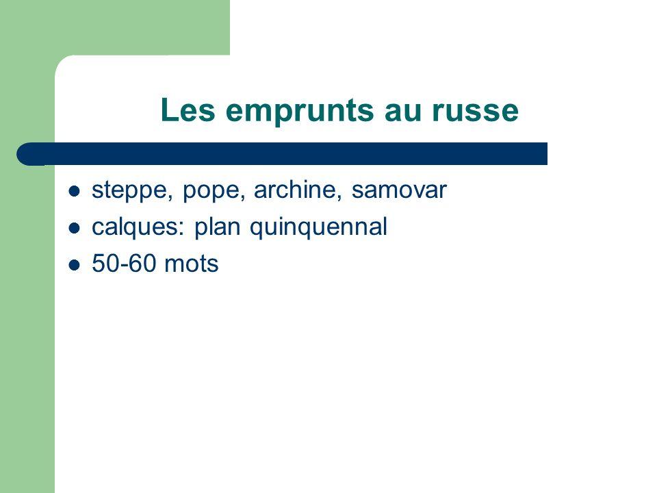 Les emprunts au russe steppe, pope, archine, samovar calques: plan quinquennal 50-60 mots