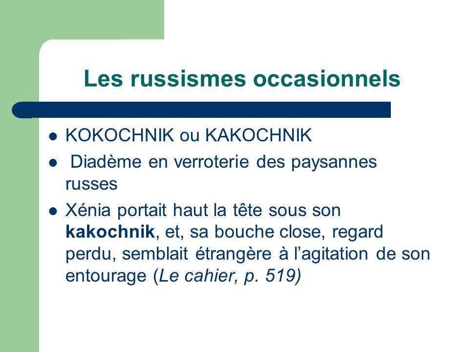 Les russismes occasionnels KOKOCHNIK ou KAKOCHNIK Diadème en verroterie des paysannes russes Xénia portait haut la tête sous son kakochnik, et, sa bou