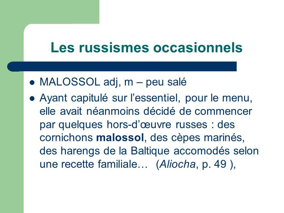 Les russismes occasionnels MALOSSOL adj, m – peu salé Ayant capitulé sur lessentiel, pour le menu, elle avait néanmoins décidé de commencer par quelqu
