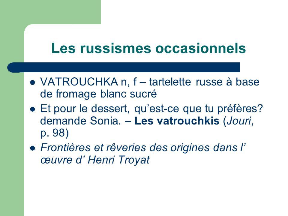 Les russismes occasionnels VATROUCHKA n, f – tartelette russe à base de fromage blanc sucré Et pour le dessert, quest-ce que tu préfères? demande Soni