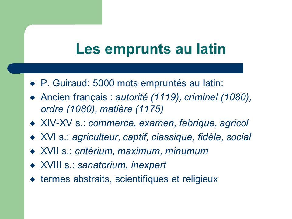 Les emprunts au latin P. Guiraud: 5000 mots empruntés au latin: Ancien français : autorité (1119), criminel (1080), ordre (1080), matière (1175) XIV-X