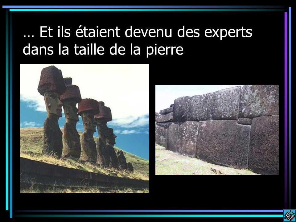 … Et ils étaient devenu des experts dans la taille de la pierre