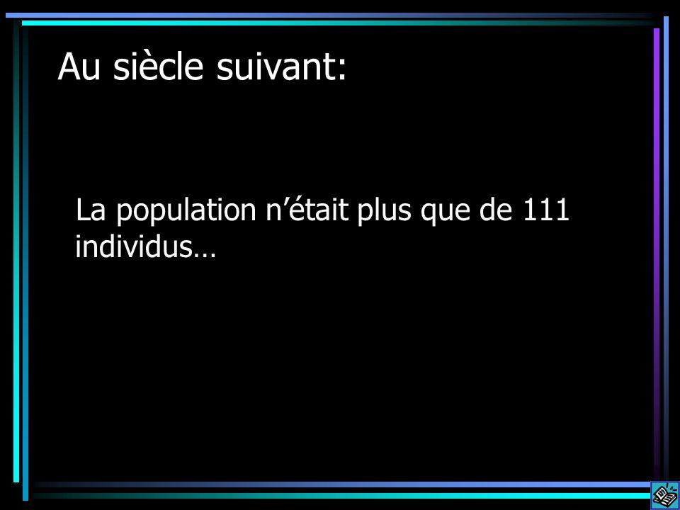 Au siècle suivant: La population nétait plus que de 111 individus…
