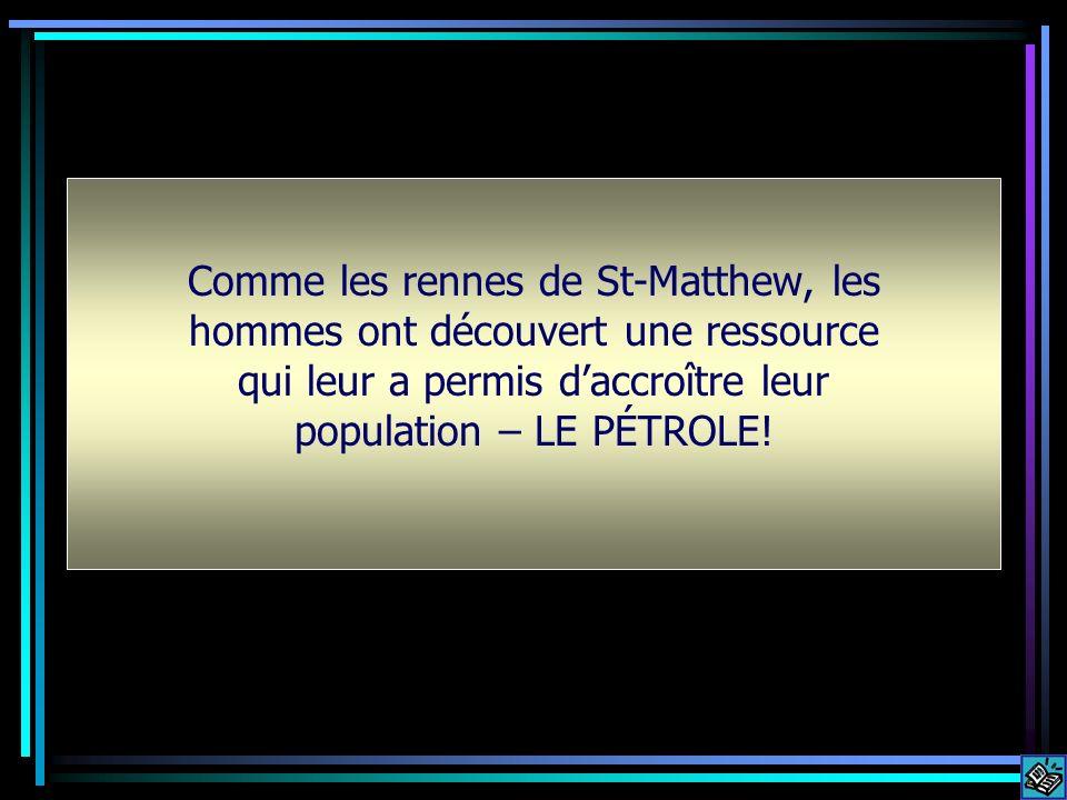 i Comme les rennes de St-Matthew, les hommes ont découvert une ressource qui leur a permis daccroître leur population – LE PÉTROLE!