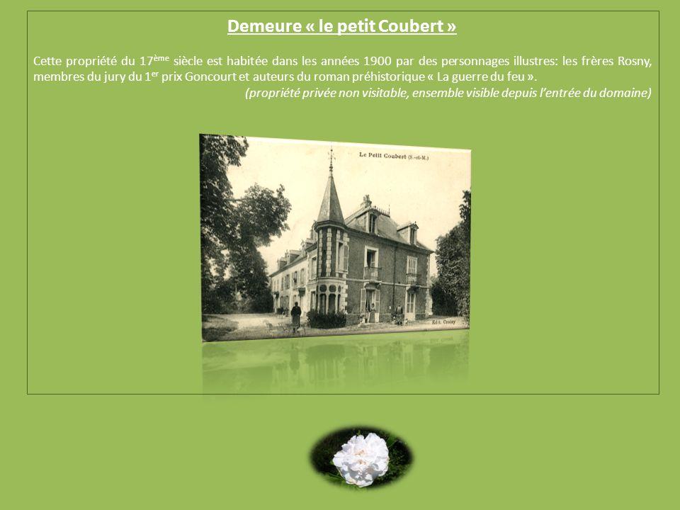 Demeure « le petit Coubert » Cette propriété du 17 ème siècle est habitée dans les années 1900 par des personnages illustres: les frères Rosny, membres du jury du 1 er prix Goncourt et auteurs du roman préhistorique « La guerre du feu ».
