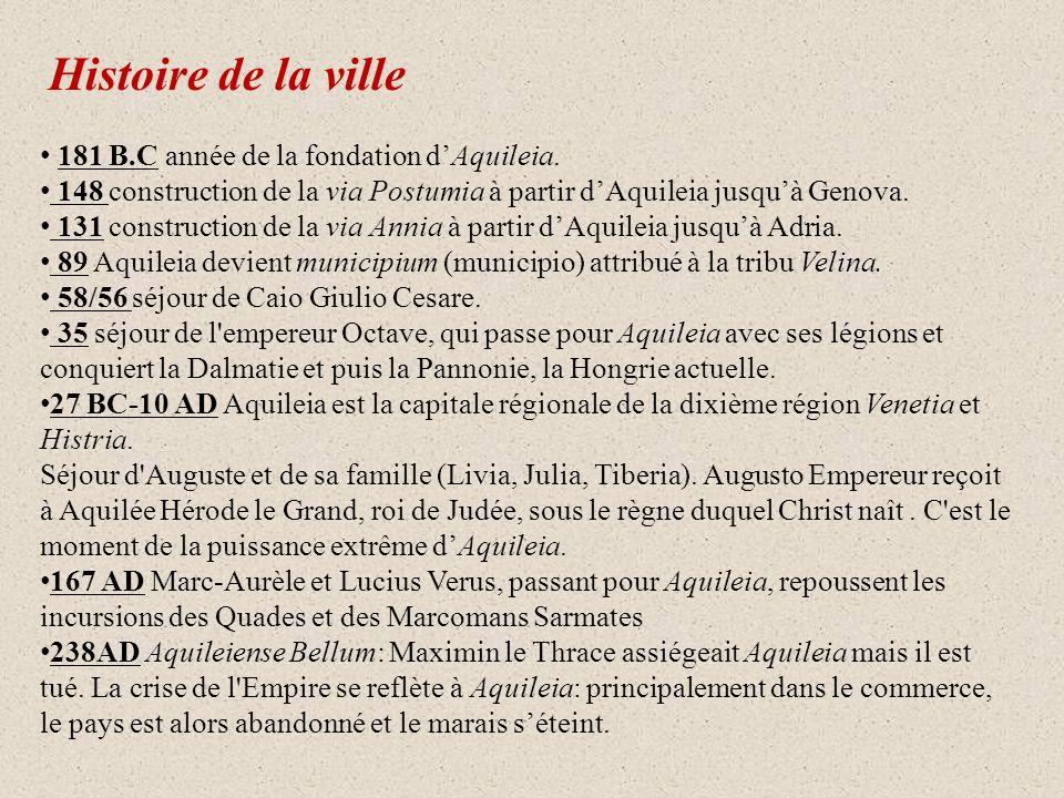 Histoire de la ville 181 B.C année de la fondation dAquileia. 148 construction de la via Postumia à partir dAquileia jusquà Genova. 131 construction d
