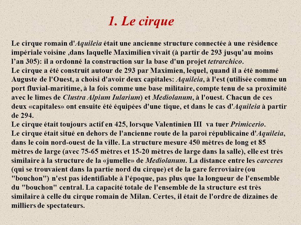 1. Le cirque Le cirque romain d'Aquileia était une ancienne structure connectée à une résidence impériale voisine,dans laquelle Maximilien vivait (à p