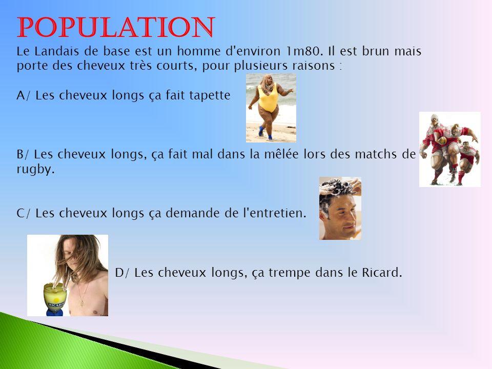 Population Le Landais de base est un homme d'environ 1m80. Il est brun mais porte des cheveux très courts, pour plusieurs raisons : A/ Les cheveux lon
