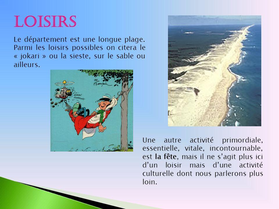Loisirs Le département est une longue plage. Parmi les loisirs possibles on citera le « jokari » ou la sieste, sur le sable ou ailleurs. Une autre act