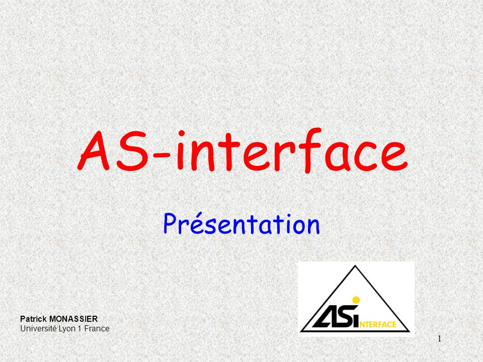 1 AS-interface Présentation Patrick MONASSIER Université Lyon 1 France